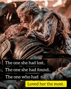 Lost, Gameofthrones, and Her: The one she had lost.  Ine one she had found..  The one who had  Loved her the most This 💔 #GameOfThrones https://t.co/M08LZ4d4w2