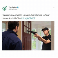 Amazon, The Onion, and Best: The Onion  @TheOnion  Popular New Amazon Service Just Comes To Your  House And Kills You trib.al/iuEPcE2 hey bitches @_________sext____________ is the best