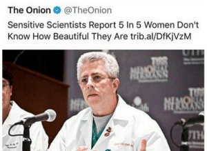 Beautiful, The Onion, and Onion: The Onion  @TheOnion  Sensitive Scientists Report 5 In 5 Women Don't  Know How Beautiful They Are trib.al/DfKjVzM  IMOR  TIRE  NENSN  TH