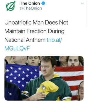 me irl: The Onion  @TheOnion  Unpatriotic Man Does Not  Maintain Erection During  National Anthem trib.al/  MGuLQvF me irl