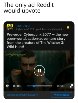 The Only Ad Reddit Would Upvote PROMOTED Ucyberpunk2077 ...