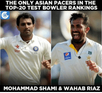 Asian, Memes, and Pacer: THE ONLY ASIAN PACERS IN THE  TOP-20 TEST BOWLER RANKINGS  Star  MOHAMMAD SHAMI & WAHAB RIAZ Mohammed Shami (19) and Wahab Riaz (20) are the only Asian pacers in the top-20 Test rankings.