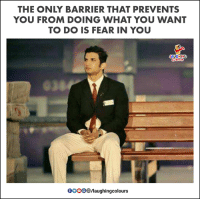 Fear, Indianpeoplefacebook, and You: THE ONLY BARRIER THAT PREVENTS  YOU FROM DOING WHAT YOU WANT  TO DO IS FEAR IN YOU  HING  00096B/laughingcolours