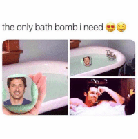 Funny, Memes, and Bath Bomb: the only bath bomb i need SarcasmOnly