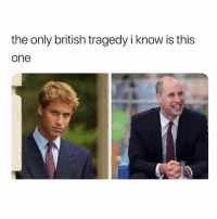 Memes, British, and 🤖: the only british tragedy i know is this  one a real tragedy 😂