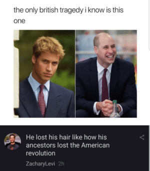 Lost, American, and Hair: the only british tragedy i know is this  one  He lost his hair like how his  ancestors lost the American  revolution  ZacharyLevi 2h Damn son