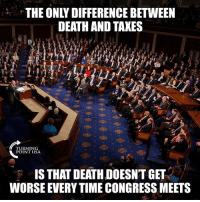 Memes, Taxes, and Death: THE ONLY DIFFERENCE BETWEEN  DEATH AND TAXES  TURNING  POINT USA  IS THAT DEATH DOESNT GET :  WORSE EVERY TIME CONGRESS MEETS #TaxationIsTheft