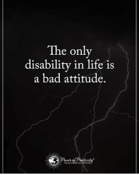 The only disability in life is a bad attitude. powerofpositivity: The only  disability in life is  a bad attitude. The only disability in life is a bad attitude. powerofpositivity