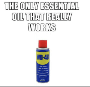 I'm sending this to all the DoTerra huns!!: THE ONLY ESSENTIAL  OIL THAT REALLY  WORKS  WD-40  *Stops Squeaks  Drives Out Molstu  Ceans and Protec  Losena Rusted Pe  Trees Sticky Mecha  GATION FLA E  200 ml  MMeana Pr I'm sending this to all the DoTerra huns!!