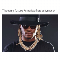 "Memes, Young Metro, and If Young Metro Don't Trust You: The only future America has anymore ""If young metro don't trust you I'm gon' shoot you"" @future"