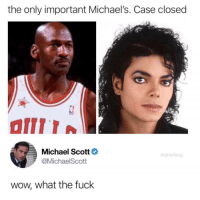 (@drgrayfang): the only important Michael's. Case closed  Michael Scott  @MichaelScott  drgrayfang  wow, what the fuck (@drgrayfang)