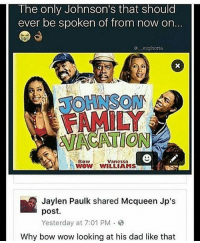 The only Johnson S that should  ever be spoken of from now on  C ,euphoria  Vanessa  Bow  WOW WILLIAMS  Jaylen Paulk shared Mcqueen Jp's  post.  Yesterday at 7:01 PM  Why bow wow looking at his dad like that You know how bow wow feels about locked doors