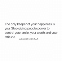 "Control, Power, and Smile: The only keeper of your happiness is  you. Stop giving people power to  control your smile, your worth and your  attitude.  @ QWORLDSTAR ""Don't give people or things that much power over you..."" 💯 @QWorldstar https://t.co/FABUzSGp3b"