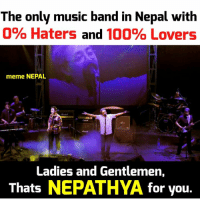 नेपथ्य <3: The only music band in Nepal with  0% Haters and  100% Lovers  meme NEPAL  Ladies and Gentlemen,  Thats  NEPATHYA for you. नेपथ्य <3