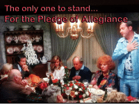 cousin eddie: The only one to stand  For the Pledge of Allegiance