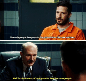 11 Times 'Brooklyn 99' Got Real About America: The only people less popular(in prison) than cops are snitches.  Well lets be honest, it's not great in here for trans people. 11 Times 'Brooklyn 99' Got Real About America