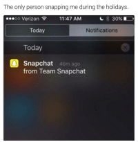 Forever alone 😭 TagThemLonelyPpl: The only person snapping me during the holidays.  30%  OO  Verizon  11:47 AM  Today  Notifications  Today  Snapchat  46m ago  from Team Snapchat Forever alone 😭 TagThemLonelyPpl