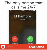 Memes, Mobile, and 🤖: The only person that  calls me 24/7  3:52 PM  El hambre  mobile  sc: blsnapz  being Latino