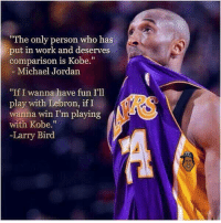 """👀: """"The only person who has  put in work and deserves  comparison is Kobe.""""  Michael Jordan  """"If I wanna have fun I'll  play with Lebron, if I  wanna win I'm playing  with Kobe.""""  -Larry Bird 👀"""