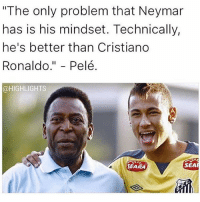 "Cristiano Ronaldo, Memes, and Neymar: ""The only problem that Neymar  has is his mindset. Technically,  he's better than Cristiano  Ronaldo  Pelé.  @HIGHLIGHTS  SEAR  SEARA Thoughts?🤔"