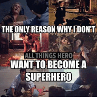 The consequences Batman spiderman flash wolverine punisher blackpanther: THE ONLY REASON WHYIDONT  ALL THINGS HERO  WANT TO BECOMEA  SUPERHERO The consequences Batman spiderman flash wolverine punisher blackpanther