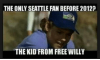 So true.... LMAO!: THE ONLY SEATTLE FAN BEFORE 2012?  THE KID FROM FREE WILLY So true.... LMAO!