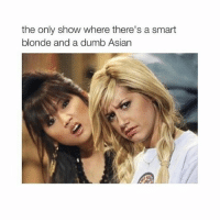 Asian, Dumb, and Funny: the only show where there's a smart  blonde and a dumb Asian @Humor is the funniest page on instagram😂