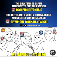 Goals, Memes, and Liverpool F.C.: THE ONLY TEAM TO DEFEAT  MANCHESTER CITY THIS SEASON:  OLOLYMPIQUE LYONNAIS  THE ONLY TEAM TO SCORE 2 GOALS AGAINST  MANCHESTER CITY THIS SEASON:  OLYMPIQUE  OL OLYMPIQUE LYONNAIS (TWICED  f。步@AZRORGANIZATION  CHES  ELSE  LIVERPOOL  OLYMPIQUE  LYONNAIS  .D  C-  C-  WEARE PROUDOFYOUBRO!  ORGATIZATION 🙌 Lyon did it!