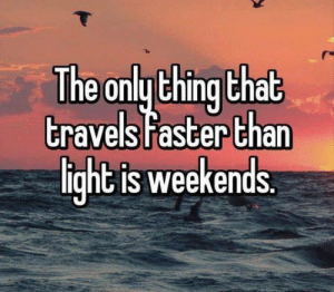 Dank, 🤖, and Light: The only thina that  travels tFaster than  light is weekends