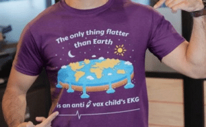 Who would by this T shirt: The only thing flatter  than Earth  is an anti vax child's EKG Who would by this T shirt