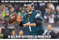sam bradford: THE ONLY THING SAMBRADFORDWILL MISS MORETHAN THE EAGLES  NFL MEMES  IS HISNEWRECEIVERSINMINNESOTA