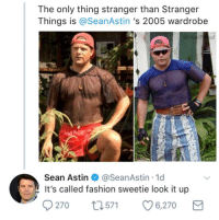 Fashion, Heroes, and Sean Astin: The only thing stranger than Stranger  Things is @SeanAstin 's 2005 wardrobe  Sean Astin@SeanAstin 1d  t's called fashion sweetie look it up  9270 571 6,270 Not all heroes wear capes, some wear mesh fishnet shirts.