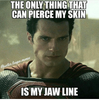 Superman, Justice League, and Wonder Woman: THE ONLY THING THAT  CAN PIERCE MY SKIN  IS MY IJAW LINE I wanna see a sword fight between Superman and Wonder Woman where Clark uses nothing but his jaw line -Nightwing
