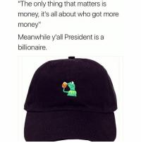 "🚨 Almost SOLD OUT 🚨 Your chance NOW to own your own Kermit ""Tea"" Dad Hat ☕️🐸 $15 FREE Shipping(Except International) DM NOW To OWN ONE ☕️🐸: ""The only thing that matters is  money, it's all about who got more  money""  Meanwhile yall President is a  billionaire. 🚨 Almost SOLD OUT 🚨 Your chance NOW to own your own Kermit ""Tea"" Dad Hat ☕️🐸 $15 FREE Shipping(Except International) DM NOW To OWN ONE ☕️🐸"