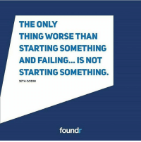 Start something! Love this by @sethgodin Tag a friend that needs to see this!: THE ONLY  THING WORSE THAN  STARTING SOMETHING  AND FAILING... IS NOT  STARTING SOMETHING.  SETH GODIN  foundr Start something! Love this by @sethgodin Tag a friend that needs to see this!