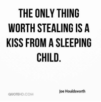 mommyvibes puravida Repost from @lilychoinaturalhealing with @regram.app ... 💋👶🏻 . , . kiss child baby sleepingbaby: THE ONLY THING  WORTH STEALING ISA  KISS FROM A SLEEPING  CHILD  Joe Houldsworth  QUOTEHD.COMM mommyvibes puravida Repost from @lilychoinaturalhealing with @regram.app ... 💋👶🏻 . , . kiss child baby sleepingbaby