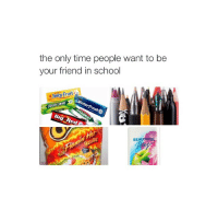 OR WHEN U HAVE UR CHARGER: the only time people want to be  your friend in school  eat  BEAUTIFU OR WHEN U HAVE UR CHARGER