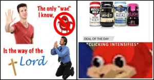 "Memes, Tumblr, and Blog: The only ""wae""  Iknow,  MUSCLE  MILK !  mm  WHEY MEAL ELIGH  DEAL OF THE DAY  *CLICKING INTENSIFIES  Is the way of the  Lord memehumor:  19 More Ugandan Knuckles Memes That Will Show You De Way"