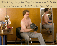 Gym, Memes, and Her: The Only Way To Bag A Classy Lady Is To  Give Her Two Tickets To The Gun Show 'I don't know if you heard me counting but i did over 1,000.'  Gym Memes