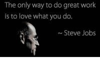 Love, Memes, and Steve Jobs: The only way to do great work  is to love what you do.  Steve Jobs share if u agree