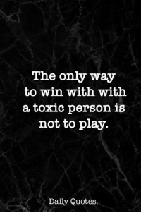 The Only Way To Win With With A Toxic Person Is Not To Play Daily