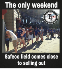 The only weekend  MLB  RSH TA  Safeco field comes close  to selling out The BEST fan base in baseball heads south of the border to show the folks in Seattle what a full house looks like. Going to be a loud weekend!!!