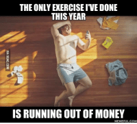 You've exercised your right to be poor. http://9gag.com/gag/azAvbmx?ref=fbp: THE ONLYEXERCISE IVE DONE  THIS YEAR  IS RUNNING OUT OF MONEY  MEMEFUL COM You've exercised your right to be poor. http://9gag.com/gag/azAvbmx?ref=fbp