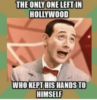 Forwardsfromgrandma, Hollywood, and Who: THE ONLYONE LEFTIN  HOLLYWOOD  WHO KEPT HIS HANDS TO  HIMSELF