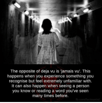 https://t.co/8q1HYLxOm7: The opposite of deja vu is 'jamais vu'. This  happens when you experience something you  recognise but feel extremely unfamiliar with  It can also happen when seeing a person  you know or reading a word you've seen  many times before.  fb.com/factsweird https://t.co/8q1HYLxOm7