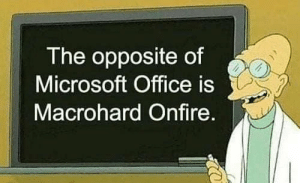 Technically: The opposite of  Microsoft Office is  Macrohard Onfire. Technically