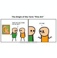 "Rate that art piece 🎨: The Origin of the Term ""Fine Art""  WHAT DO YOU THINK  OF MY ART?  IT'S FINE  Cyanide and Happiness © Explosm.net Rate that art piece 🎨"