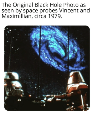 Funny, Black, and Space: The Original Black Hole Photo as  seen by space probes Vincent and  Maximillian, circa 1979 The 1st picture of The Black Hole I remember.