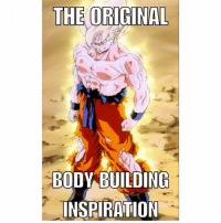 Bodies , Memes, and Inspiration: THE ORIGINAL  BODY BUILDING  INSPIRATION Yup