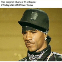 hahahahah from i love new york 😭😭: The original Chance The Rapper  #Todays KidsWillNeverknow hahahahah from i love new york 😭😭